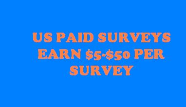 US PAID SURVEYS- $5-$50 PER SURVEY